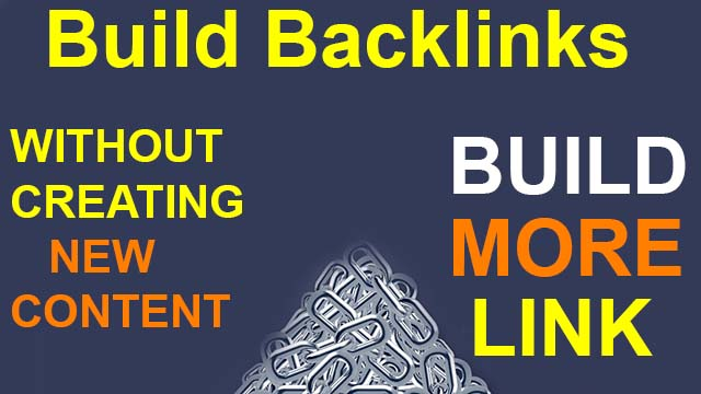 Top 4 Strategies Build Backlinks without Creating New Content
